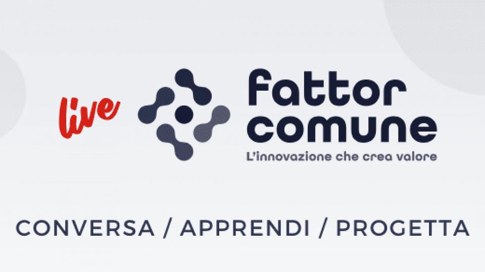 """Parte """"Live"""" di Fattor Comune, il progetto per affrontare al meglio il cambiamento"""